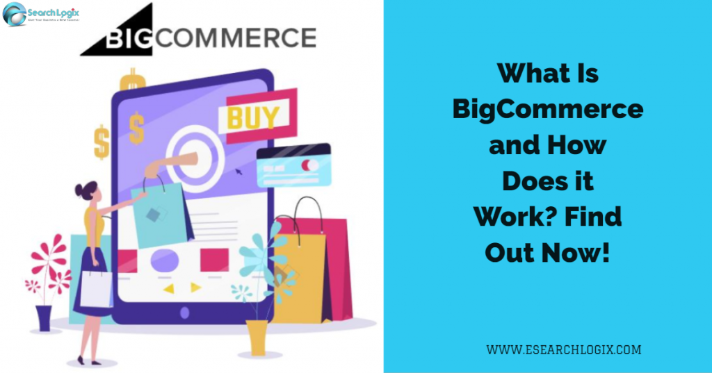 What Is BigCommerce and How Does it Work? Find Out Now!