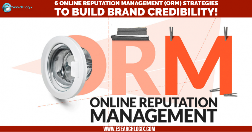Uploaded To6 Online Reputation Management (ORM) Strategies to Build Brand Credibility