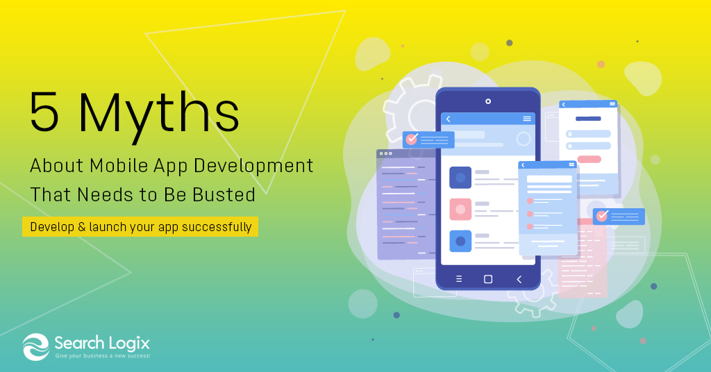 5 Myths About Mobile App Development That Needs to Be Busted