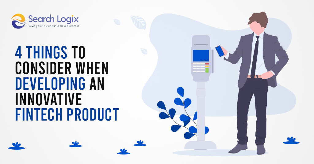 4 Things to Consider When Developing an Innovative FinTech Product