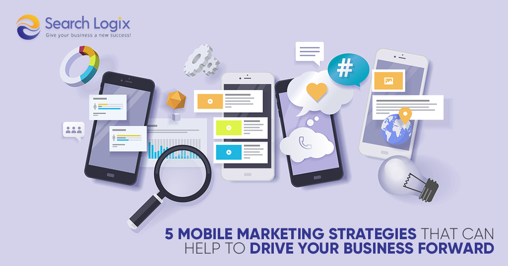 5 Mobile Marketing Strategies that Can Help to Drive Your Business Forward
