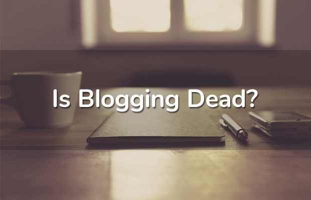Is Blogging Dead or Off the Radar?